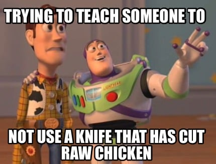 trying-to-teach-someone-to-not-use-a-knife-that-has-cut-raw-chicken