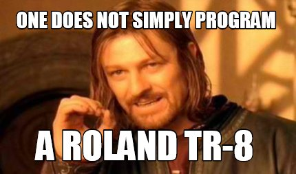one-does-not-simply-program-a-roland-tr-8