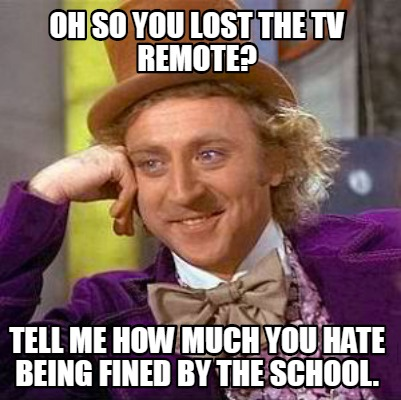 oh-so-you-lost-the-tv-remote-tell-me-how-much-you-hate-being-fined-by-the-school