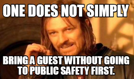 one-does-not-simply-bring-a-guest-without-going-to-public-safety-first