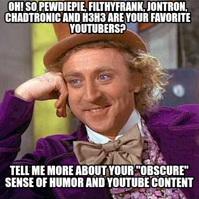 oh-so-pewdiepie-filthyfrank-jontron-chadtronic-and-h3h3-are-your-favorite-youtub