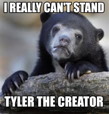i-really-cant-stand-tyler-the-creator