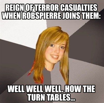 reign-of-terror-casualties-when-robspierre-joins-them-well-well-well.-how-the-tu