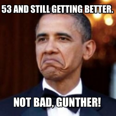 53-and-still-getting-better.-not-bad-gunther