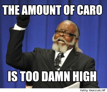 the-amount-of-caro-is-too-damn-high