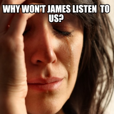 why-wont-james-listen-to-us