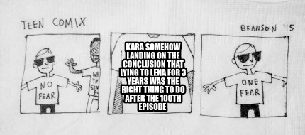 kara-somehow-landing-on-the-conclusion-that-lying-to-lena-for-3-years-was-the-ri