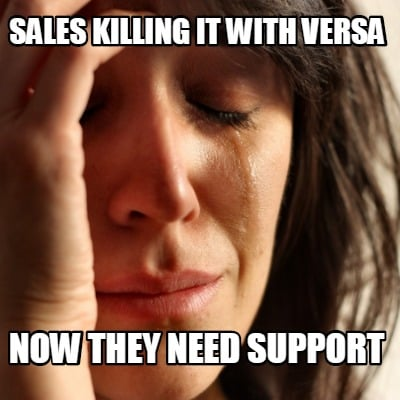 sales-killing-it-with-versa-now-they-need-support