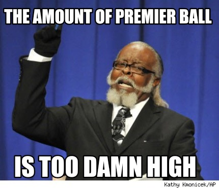 the-amount-of-premier-ball-is-too-damn-high