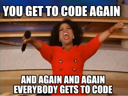 you-get-to-code-again-and-again-and-again-everybody-gets-to-code