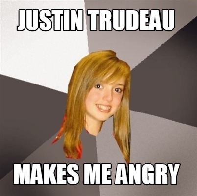 justin-trudeau-makes-me-angry