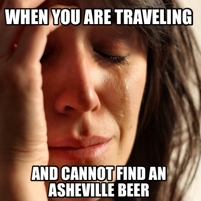 when-you-are-traveling-and-cannot-find-an-asheville-beer