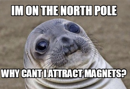 im-on-the-north-pole-why-cant-i-attract-magnets