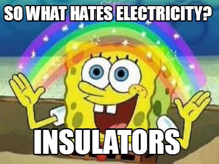 so-what-hates-electricity-insulators