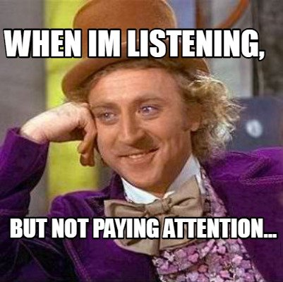 when-im-listening-but-not-paying-attention