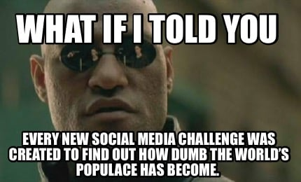 what-if-i-told-you-every-new-social-media-challenge-was-created-to-find-out-how-