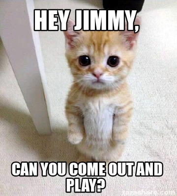 hey-jimmy-can-you-come-out-and-play