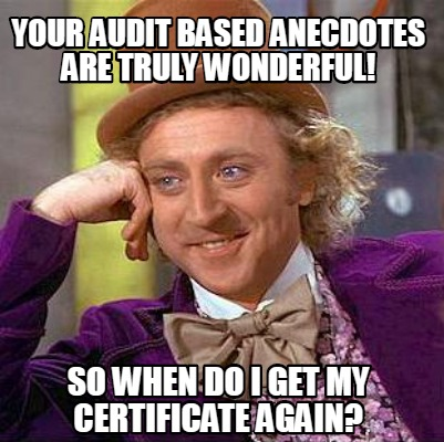 your-audit-based-anecdotes-are-truly-wonderful-so-when-do-i-get-my-certificate-a