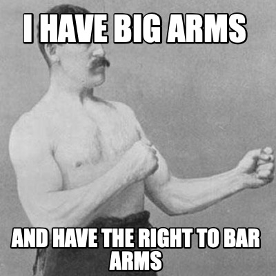 i-have-big-arms-and-have-the-right-to-bar-arms