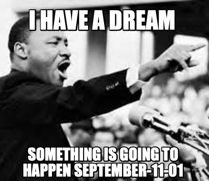 i-have-a-dream-something-is-going-to-happen-september-11-01