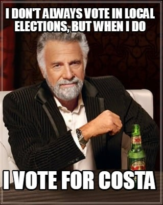 i-dont-always-vote-in-local-elections-but-when-i-do-i-vote-for-costa