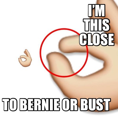 im-this-close-to-bernie-or-bust