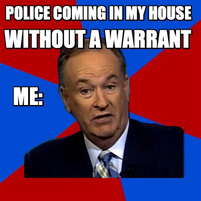 police-coming-in-my-house-without-a-warrant-me