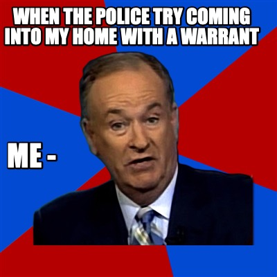 when-the-police-try-coming-into-my-home-with-a-warrant-me-