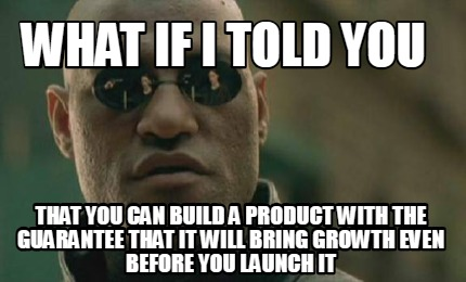 what-if-i-told-you-that-you-can-build-a-product-with-the-guarantee-that-it-will-