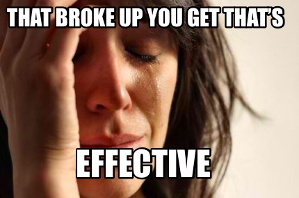 that-broke-up-you-get-thats-effective