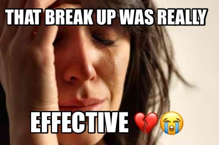that-break-up-was-really-effective-