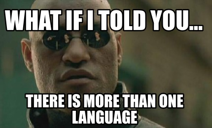 what-if-i-told-you...-there-is-more-than-one-language