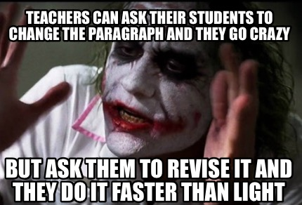 teachers-can-ask-their-students-to-change-the-paragraph-and-they-go-crazy-but-as