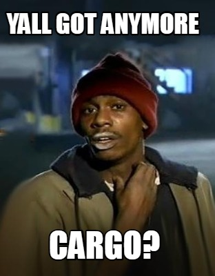 yall-got-anymore-cargo
