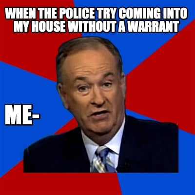 when-the-police-try-coming-into-my-house-without-a-warrant-me-