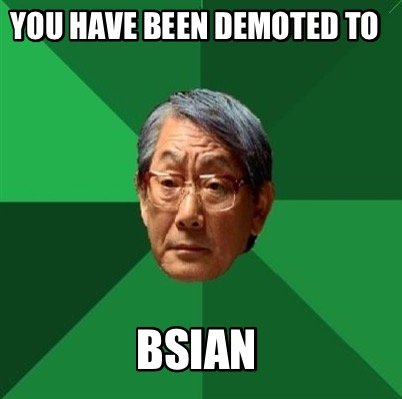 you-have-been-demoted-to-bsian