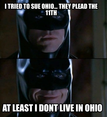i-tried-to-sue-ohio...-they-plead-the-11th-at-least-i-dont-live-in-ohio