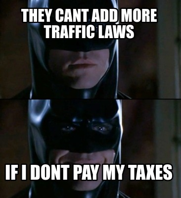 they-cant-add-more-traffic-laws-if-i-dont-pay-my-taxes