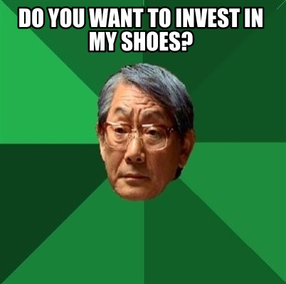 do-you-want-to-invest-in-my-shoes