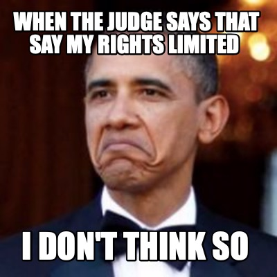 when-the-judge-says-that-say-my-rights-limited-i-dont-think-so