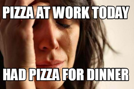 pizza-at-work-today-had-pizza-for-dinner