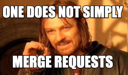 one-does-not-simply-merge-requests