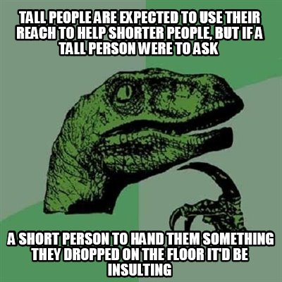 tall-people-are-expected-to-use-their-reach-to-help-shorter-people-but-if-a-tall