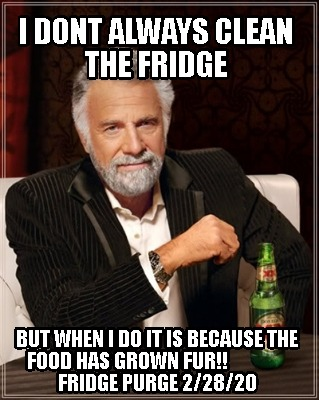 i-dont-always-clean-the-fridge-but-when-i-do-it-is-because-the-food-has-grown-fu