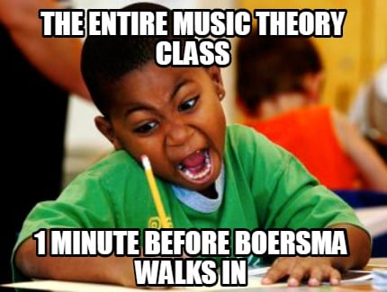 the-entire-music-theory-class-1-minute-before-boersma-walks-in