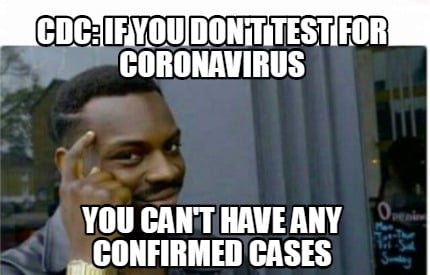 cdc-if-you-dont-test-for-coronavirus-you-cant-have-any-confirmed-cases