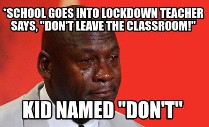 school-goes-into-lockdown-teacher-says-dont-leave-the-classroom-kid-named-dont