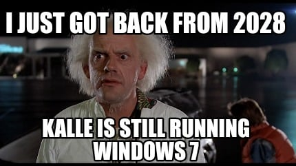 i-just-got-back-from-2028-kalle-is-still-running-windows-7