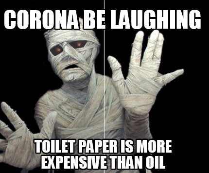 corona-be-laughing-toilet-paper-is-more-expensive-than-oil