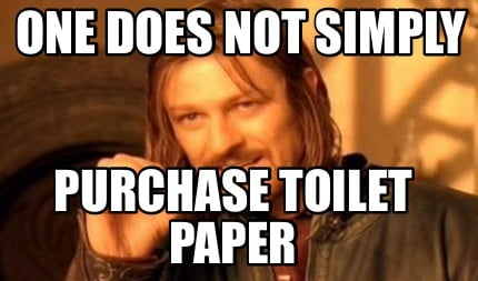 one-does-not-simply-purchase-toilet-paper